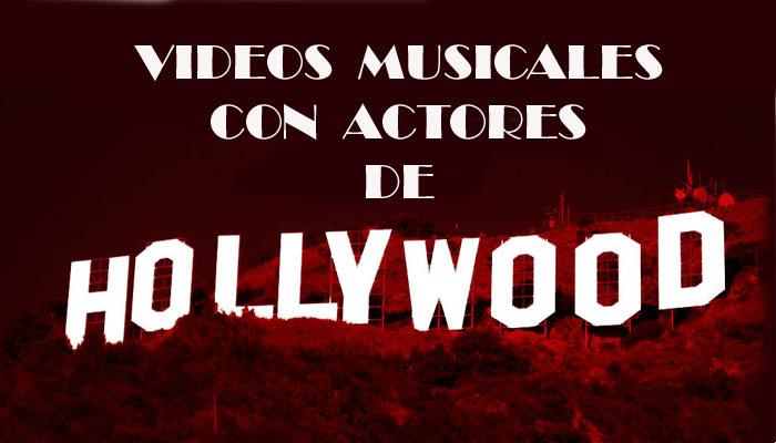 Vídeos musicales con actores de Hollywood